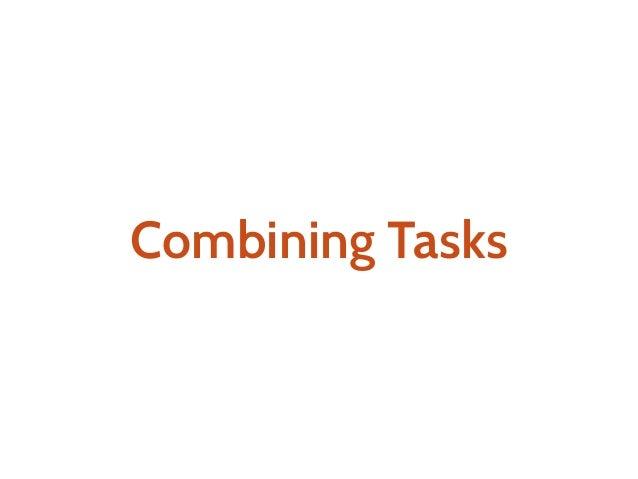 a: Task[A] b: Task[B] val c: Task[(A,B)] = Nondeterminism[Task].both(a,b)