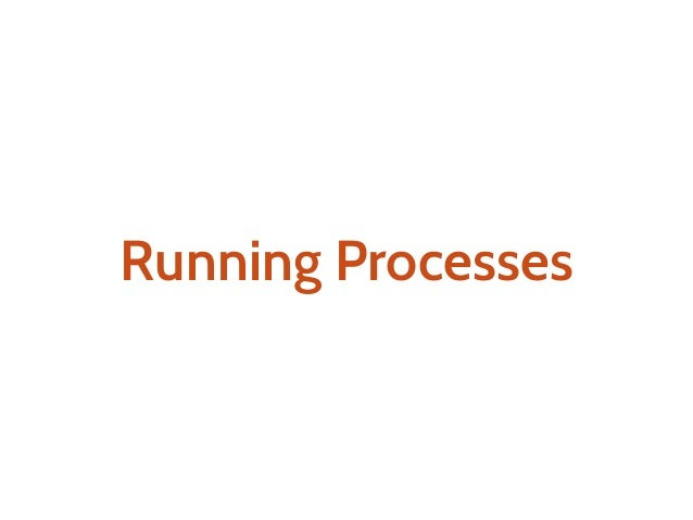 p: Process[Task,A] p.run: Task[Unit]