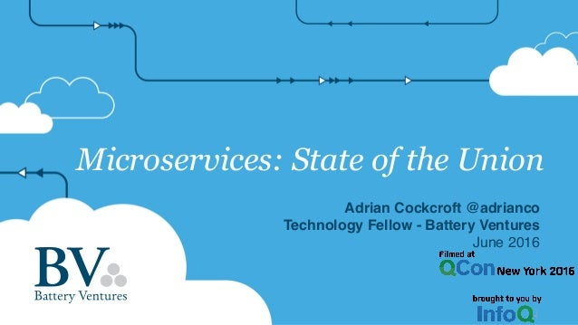 Microservices: State of the Union Adrian Cockcroft @adrianco Technology Fellow - Battery Ventures June 2016