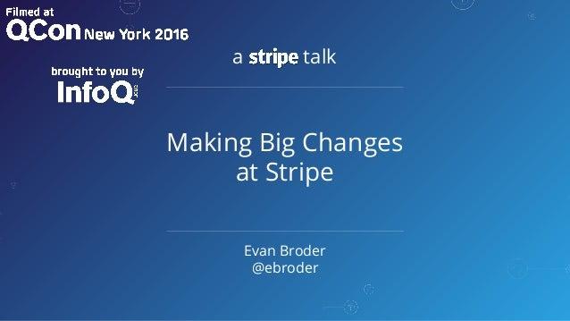 a talk Making Big Changes at Stripe Evan Broder @ebroder