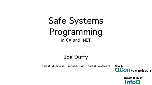Safe Systems Programming in C# and .NET Joe Duffy joeduffyblog.com · @xjoeduffyx · joeduffy@acm.org
