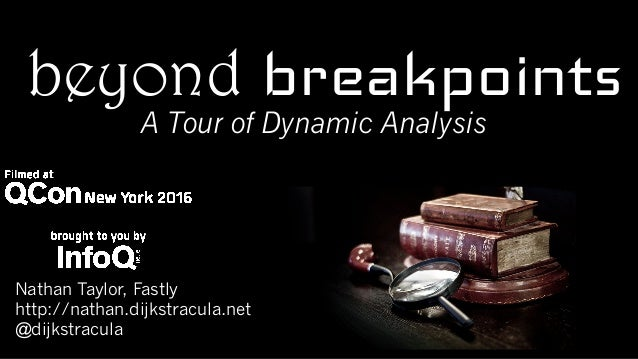 beyond breakpointsA Tour of Dynamic Analysis Nathan Taylor, Fastly http://nathan.dijkstracula.net @dijkstracula
