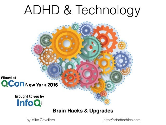 ADHD & Technology by Mike Cavaliere http://adhdtechies.com Brain Hacks & Upgrades