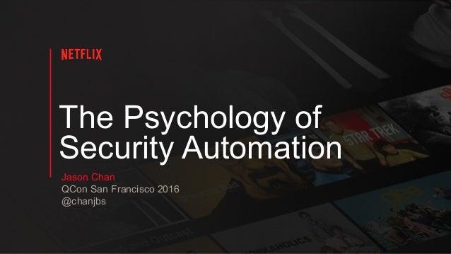 The Psychology of Security Automation Jason Chan QCon San Francisco 2016 @chanjbs