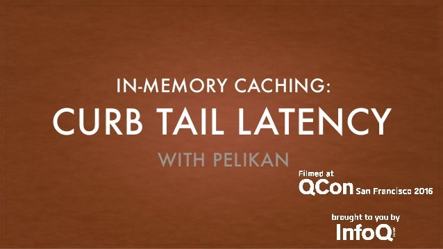 CURB TAIL LATENCY IN-MEMORY CACHING: WITH PELIKAN