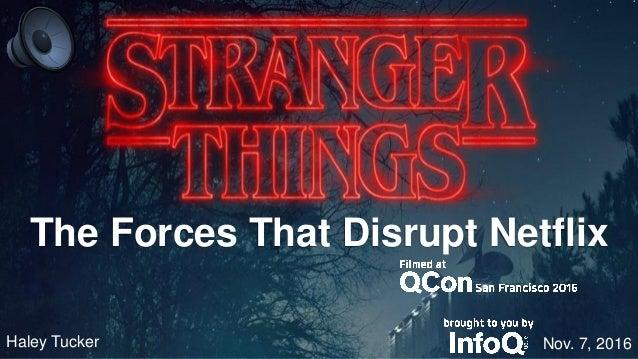 The Forces That Disrupt Netflix Nov. 7, 2016Haley Tucker