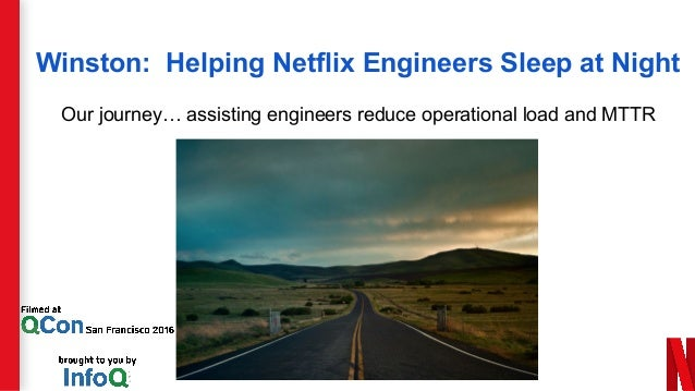 Winston: Helping Netflix Engineers Sleep at Night Our journey… assisting engineers reduce operational load and MTTR