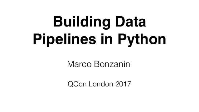 Building Data Pipelines in Python Marco Bonzanini QCon London 2017