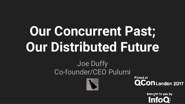 Our Concurrent Past; Our Distributed Future Joe Duffy Co-founder/CEO Pulumi