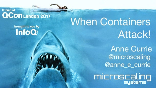 When Containers Attack! Anne Currie @microscaling @anne_e_currie