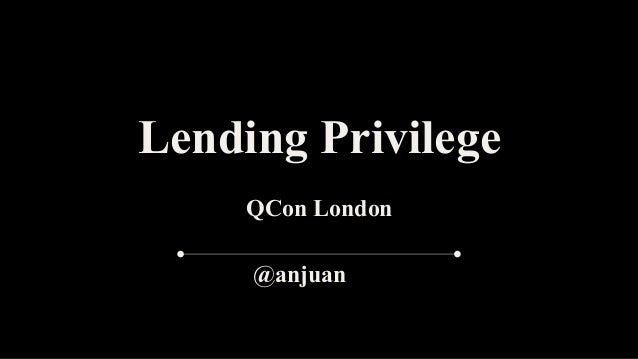 Lending Privilege QCon London @anjuan