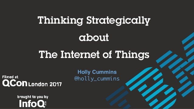 Thinking Strategically about The Internet of Things Holly Cummins @holly_cummins