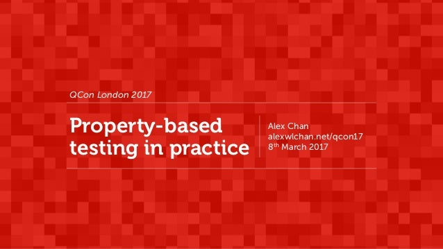 QCon London 2017 Property-based testing in practice Alex Chan alexwlchan.net/qcon17 8th March 2017