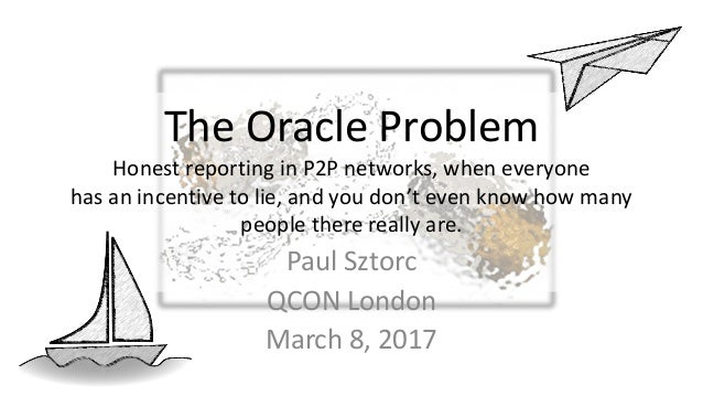 The Oracle Problem Honest reporting in P2P networks, when everyone has an incentive to lie, and you don't even know how ma...