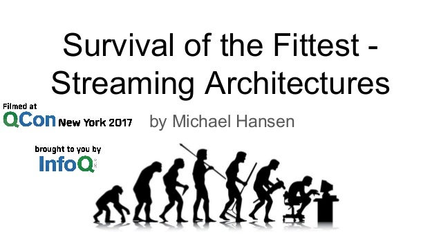 Survival Of Fittest >> Survival Of The Fittest Streaming Architectures