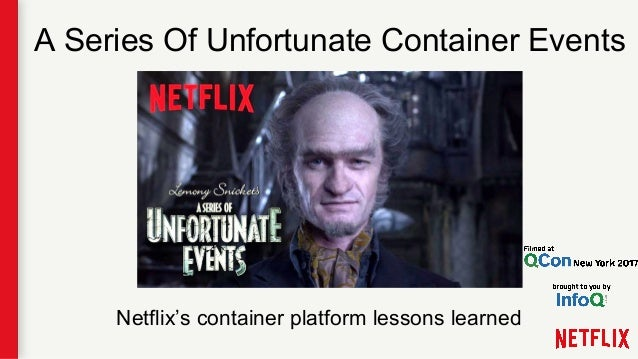 A Series Of Unfortunate Container Events Netflix's container platform lessons learned