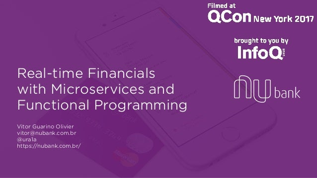 Real-time Financials  with Microservices and Functional Programming Vitor Guarino Olivier vitor@nubank.com.br @ura1a h...