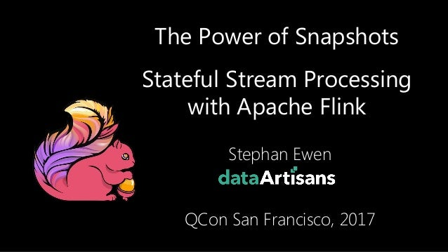 The Power of Snapshots Stateful Stream Processing with Apache Flink Stephan Ewen QCon San Francisco, 2017 1
