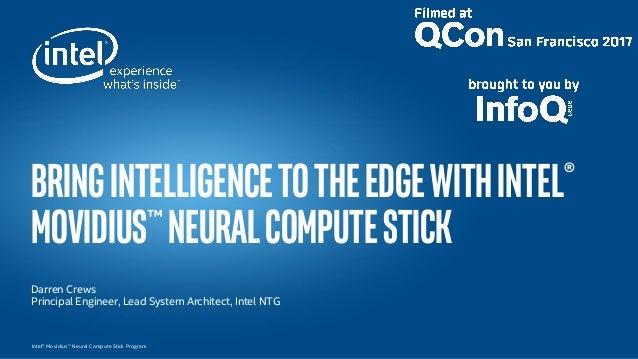 Intel® Movidius™ Neural Compute Stick Program BringIntelligencetotheEdgewithIntel® Movidius™NeuralComputeStick Darren Crew...