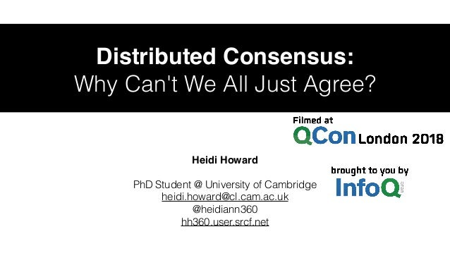 Distributed Consensus: Why Can't We All Just Agree? Heidi Howard PhD Student @ University of Cambridge heidi.howard@cl.cam...