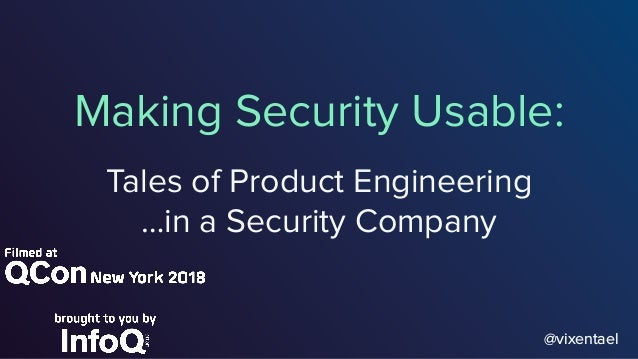 Making Security Usable: Tales of Product Engineering …in a Security Company @vixentael