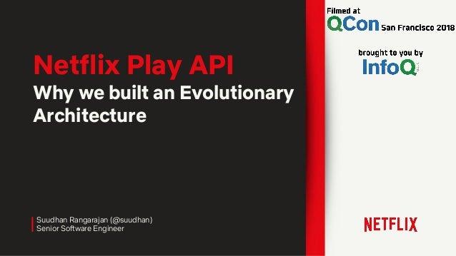 Headline Suudhan Rangarajan (@suudhan) Senior Software Engineer Netflix Play API Why we built an Evolutionary Architecture