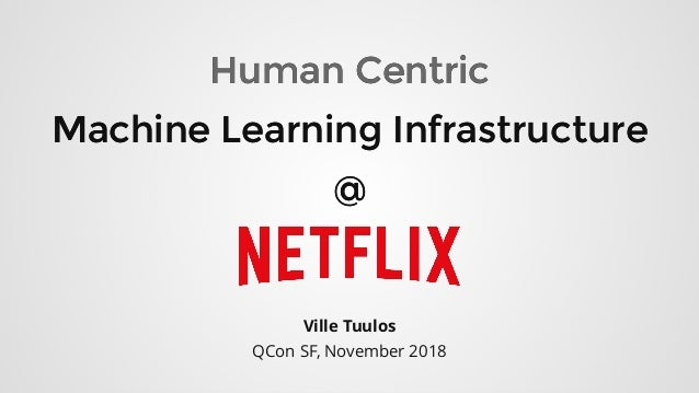 Human CentricHuman Centric Machine Learning InfrastructureMachine Learning Infrastructure @@ Ville Tuulos QCon SF, Novembe...