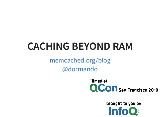 CACHING BEYOND RAMCACHING BEYOND RAM memcached.org/blog @dormando
