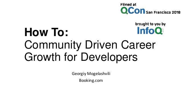 How To: Community Driven Career Growth for Developers Georgiy Mogelashvili Booking.com