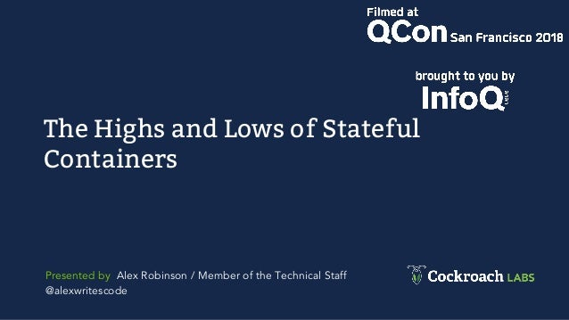 The Highs and Lows of Stateful Containers Presented by Alex Robinson / Member of the Technical Staff @alexwritescode