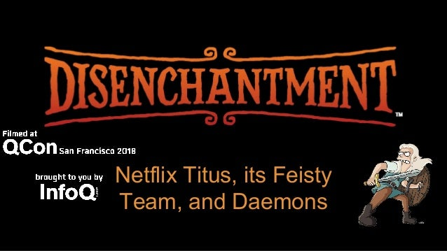 Netflix Titus, its Feisty Team, and Daemons