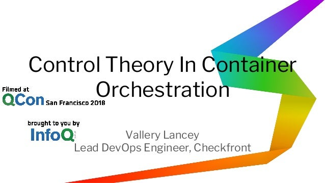 Control Theory In Container Orchestration Vallery Lancey Lead DevOps Engineer, Checkfront