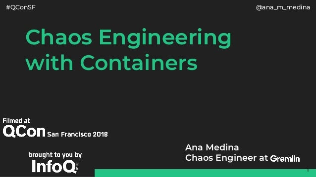 #QConSF @ana_m_medina Chaos EngineeringChaos Engineering with Containers 1 Ana Medina