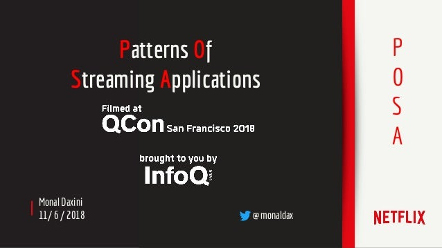 Monal Daxini 11/ 6 / 2018 @ monaldax Patterns Of Streaming Applications P O S A