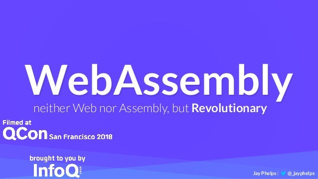 WebAssemblyneither Web nor Assembly, but Revolutionary Jay Phelps | @_jayphelps