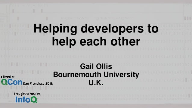Gail Ollis Bournemouth University U.K. Helping developers to help each other