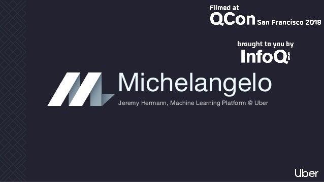 Michelangelo Jeremy Hermann, Machine Learning Platform @ Uber