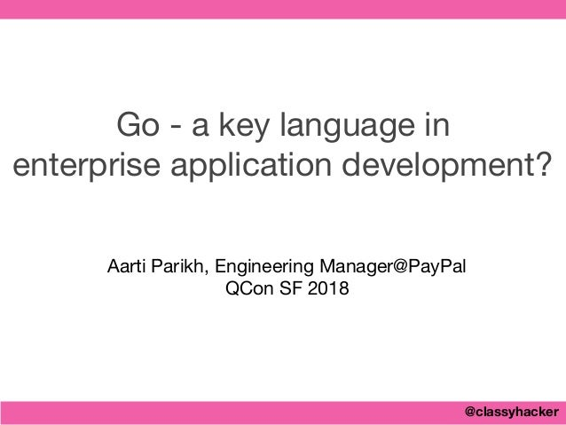 @classyhacker Go - a key language in   enterprise application development? Aarti Parikh, Engineering Manager@PayPal  QCon ...