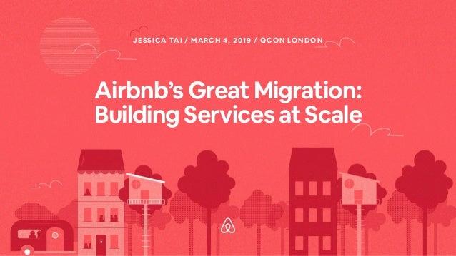 Airbnb'sGreatMigration: BuildingServicesatScale JESSICA TAI / MARCH 4, 2019 / QCON LONDON
