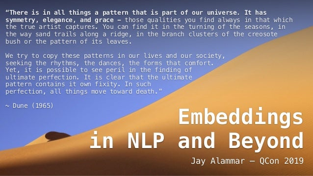 """Embeddings in NLP and Beyond Jay Alammar — QCon 2019 """"There is in all things a pattern that is part of our universe. It ha..."""