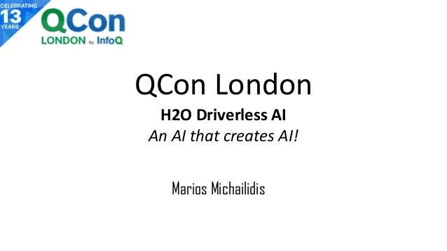 QCon London H2O Driverless AI An AI that creates AI! Marios Michailidis
