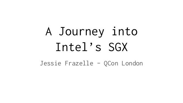 A Journey into Intel's SGX Jessie Frazelle - QCon London