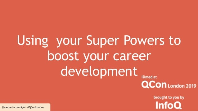 @mepartoconmigo - #QConLondon Using your Super Powers to boost your career development