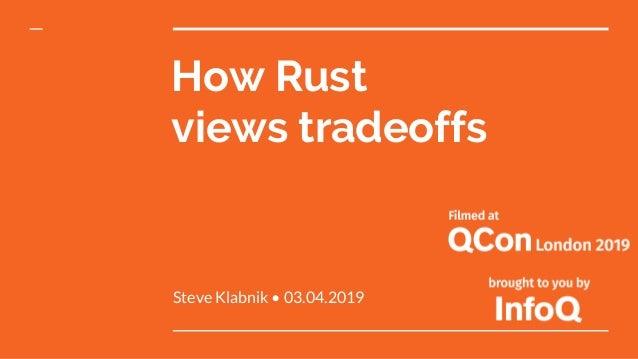 How Rust views tradeoffs Steve Klabnik • 03.04.2019