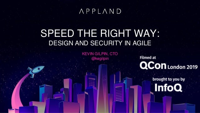 SPEED THE RIGHT WAY: DESIGN AND SECURITY IN AGILE KEVIN GILPIN, CTO @kegilpin