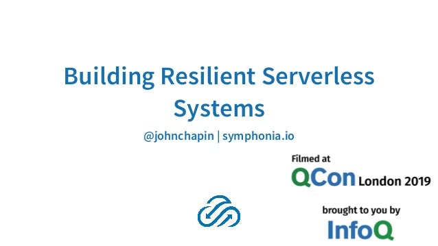 Building Resilient Serverless Systems @johnchapin | symphonia.io