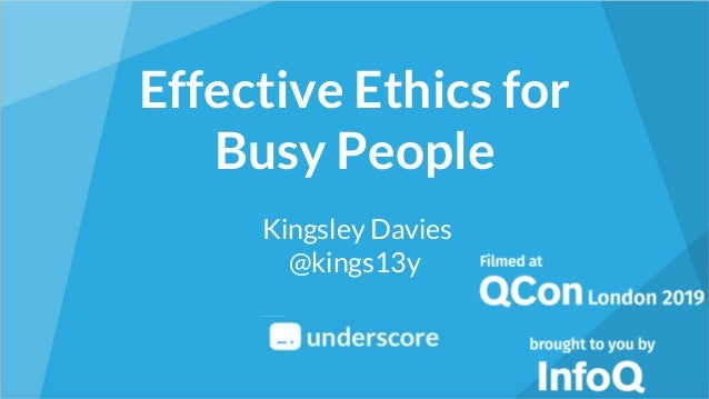 Effective Ethics for Busy People Kingsley Davies @kings13y
