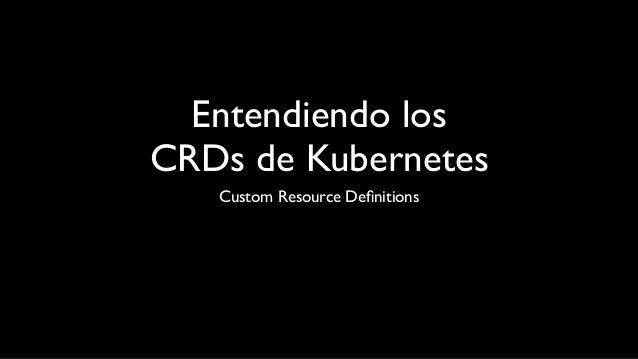 Entendiendo los CRDs de Kubernetes Custom Resource Definitions