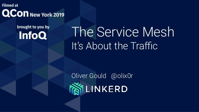 The Service Mesh It's About the Traffic Oliver Gould @olix0r