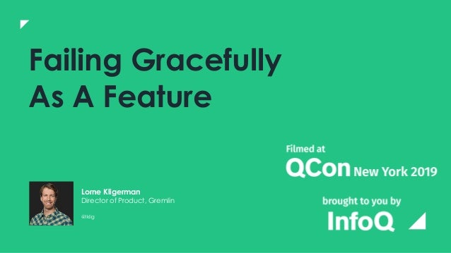 Failing Gracefully As A Feature Lorne Kligerman Director of Product, Gremlin @lklig